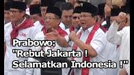"Prabowo Subianto ""Rebut Jakarta ! Selamatkan Indonesia! """